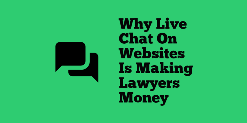 Why Live Chat On Websites Is Making Lawyers Money