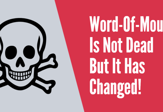Word-Of-Mouth Is Not Dead But It Has Changed!