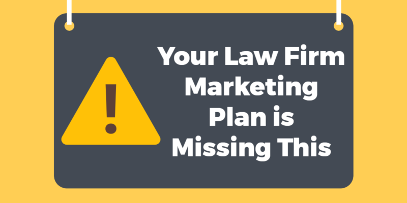Your Law Firm Marketing Plan is Missing This